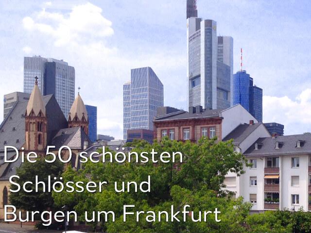 Die 50 schönsten Schlösser und Burgen um Frankfurt